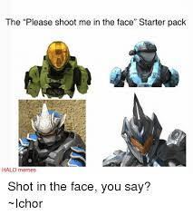 Funny Halo Memes - the please shoot me in the face starter pack halo memes shot in