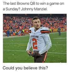 Manziel Meme - the last browns qb to win a game on a sunday johnny manziel