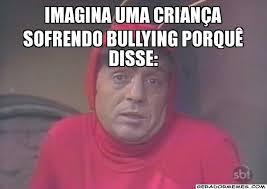 Memes De Bullying - imagina uma criança sofrendo bullying porquê disse chapolin