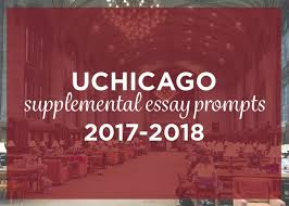 uchicago 2017 2018 supplemental essay prompts admitsee