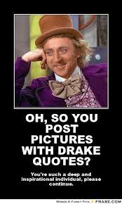 Wonka Meme - oh so you post pictures with drake quotes willy wonka meme