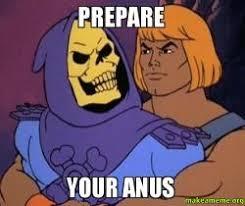 Prepare Your Anus Memes - prepare your anus make a meme