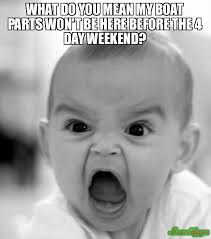 4 Day Weekend Meme - what do you mean my boat parts won t be here before the 4 day