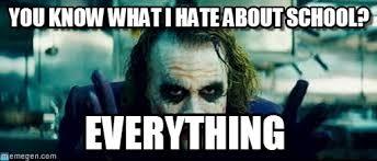 I Hate School Meme - you know what i hate about school joker meme on memegen