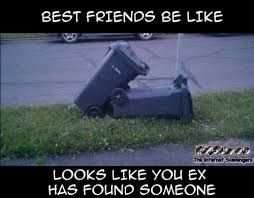 Funny Memes About Friends - best friends be like your ex has found someone funny meme pmslweb