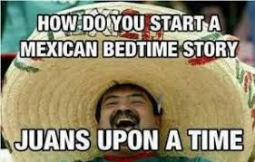 Mexican Racist Memes - mexican accent jokes kappit not politically correct but funny