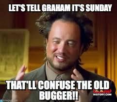Graham Meme - let s tell graham it s sunday ancient aliens meme on memegen