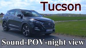 hyundai tucson night hyundai tucson test sound pov night view 2 0 crdi 185hp 6at