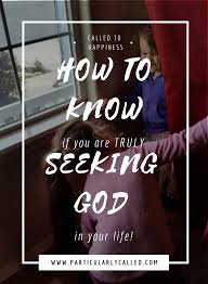 Seeking How To How To If You Are Truly Seeking God In Your