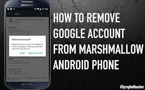 remove account android how to remove account in marshmallow 6 0 without factory reset