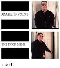 Door Meme - drake is point the door meme me irl drake meme on me me