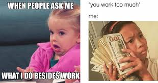 Me You Meme - 37 memes every workaholic will relate to