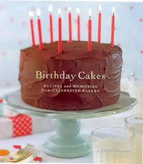 birthday cakes birthday cakes recipes and memories from celebrated bakers kathryn