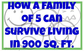 Square Feet How To Survive Living In 900 Square Feet With A Family Of 5