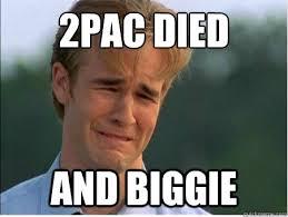 2pac Meme - 2pac died and biggie 1990s problems quickmeme