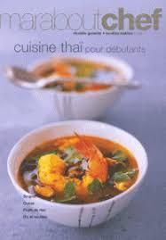la cuisine pour les d饕utants cuisine thaï pour débutants marabout decitre 9782501047920