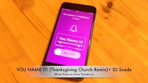 you name it thanksgiving church remix ringtone by dj suede for
