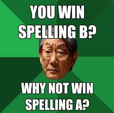 Meme Asian Father - high expectations asian father you win spelling b why not win