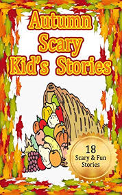 autumn scary kid s stories thanksgiving stories for and