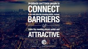 quote about design interior architects can u0027t force people to connect it can only plan the