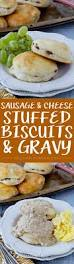 cheese and sausage stuffed biscuits and gravy yellow bliss road