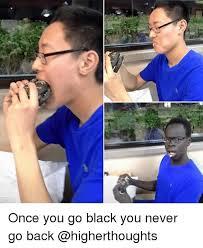 Once You Go Black Meme - once you go black you never go back funny meme on sizzle
