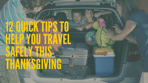 12 tips to help you travel safely this thanksgiving the