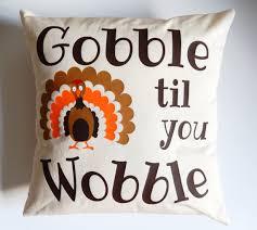gobble til you wobble pillow cover gobble pillow fall