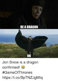 Jon Snow Memes - bea dragon thr onesmemes ok jon snow is a dragon confirmed