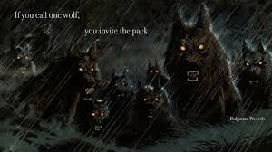 if you call one wolf you invite the pack