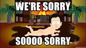 We Re Sorry Meme - we re sorry soooo sorry i m sorry south park meme generator