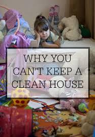 How To Keep House Clean Why You Can U0027t Keep A Clean House U2013 Simple Homemaking