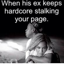 Stalker Ex Girlfriend Meme - when his ex keeps hardcore stalking your page meme on me me