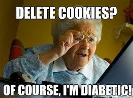 Diabetic Memes - delete cookies of course i m diabetic grandma finds the
