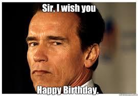 Schwarzenegger Meme - sir i wish you happy birthday arnold schwarzenegger quickmeme