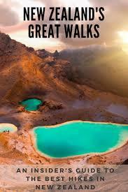 an insider u0027s guide to new zealand u0027s best hikes great walks nz