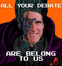 All Your Base Are Belong To Us Meme - all your debate are belong to mitt all your base are belong to
