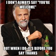 Your Welcome Meme - 20 you re welcome memes you can totally use today sayingimages com