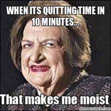 Quitting Meme - its quitting time in 10 minutes