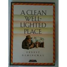 hemingway a clean well lighted place ernest hemingway a clean well lighted place wonderful story