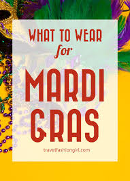 for mardi gras what to wear for mardi gras new orleans packing tips