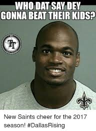 New Orleans Saints Memes - who dat say dey gonna beattheir kids nf sh alle new saints cheer