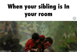 Funny Sibling Memes - when your sibling is in your room memes com siblings pinterest