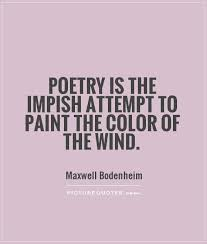 Poetry Is The Impish Attempt To Paint The Color Of The Wind
