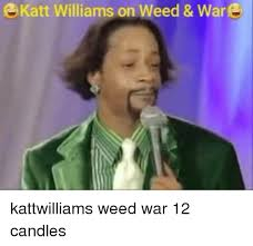 Katt Williams Meme Generator - katt williams on weed war kattwilliams weed war 12 candles