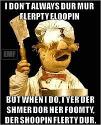 Swedish Chef Meme - who hasn t had a swedish chef moment dhtg