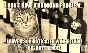 Red Wine Meme - i don t have a drinking problem i have a sophisticated wine