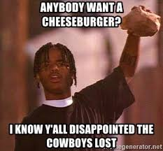 Dallas Cowboys Fans Memes - anybody want a cheeseburger i know y all disappointed the cowboys