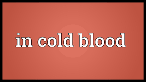 in cold blood meaning youtube