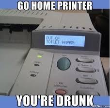 Printer Meme - go home printer meme 2015 jokeitup com